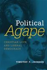 Political Agape: Christian Love and Liberal Democracy
